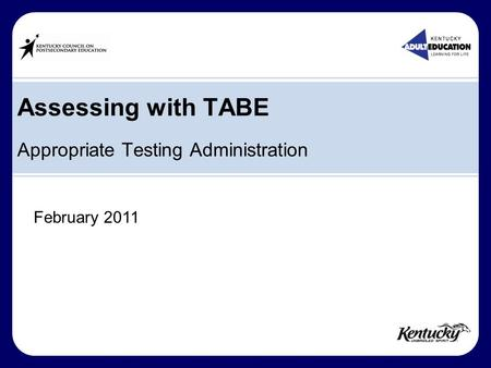 Assessing with TABE Appropriate Testing Administration February 2011.