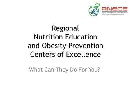 Regional Nutrition Education and Obesity Prevention Centers of Excellence What Can They Do For You?