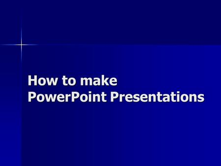 How to make PowerPoint Presentations. Structure first slide: first slide: –title of your presentation –author(s) –year topic slides topic slides sources.