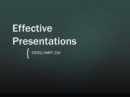 { Effective Presentations EDTEC/CMPT 210. Think about key pointsCreate an outline if neededKeep one concept on each slideAdd variety if needed Planning.