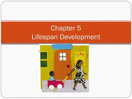 Chapter 5 Lifespan Development. Developing Through the Life Span Prenatal Development and the Newborn  Conception  Prenatal Development  The Competent.