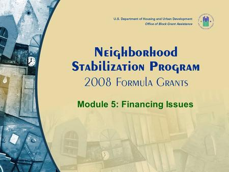 Module 5: Financing Issues. Module 5: Financial Issues 2 Module 5 Content Affordability Financing Mechanisms (Eligible Use A) Types of Assistance Financing.