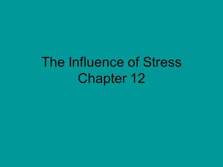 The Influence of Stress Chapter 12. Stress Response Stress response is initiated as a systemic, generalized response to any change –Altered food intake.