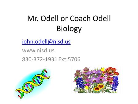 Mr. Odell or Coach Odell Biology  830-372-1931 Ext:5706.