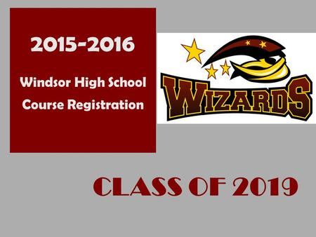 + CLASS OF 2019 2015-2016 Windsor High School Course Registration.
