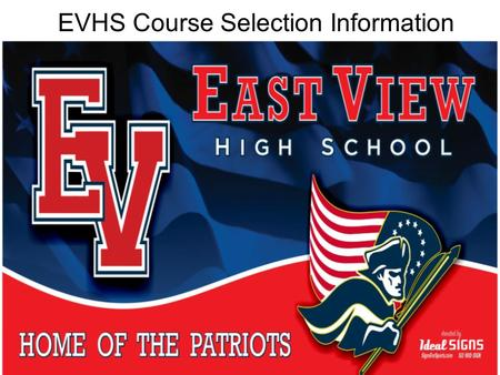 EVHS Course Selection Information. Step 1: Ask yourself again: What do I want to do after high school? College Tech School Military Workforce.