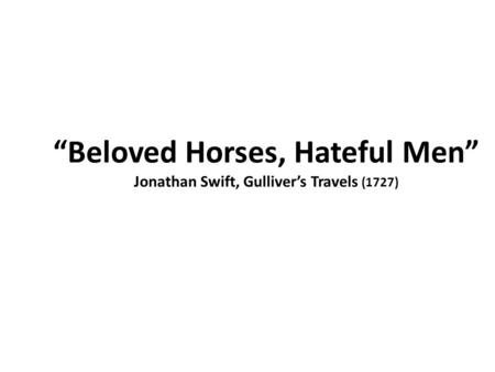 """Beloved Horses, Hateful Men"" Jonathan Swift, Gulliver's Travels (1727)"