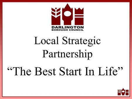 "Local Strategic Partnership ""The Best Start In Life"""