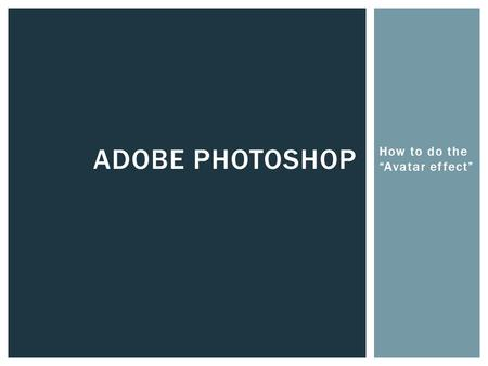 "How to do the ""Avatar effect"" ADOBE PHOTOSHOP. Open Adobe Photoshop  Click the Start Button  Click All programs  Click the Adobe Master Collection."