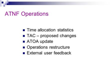 ATNF Operations Time allocation statistics TAC – proposed changes ATOA update Operations restructure External user feedback.