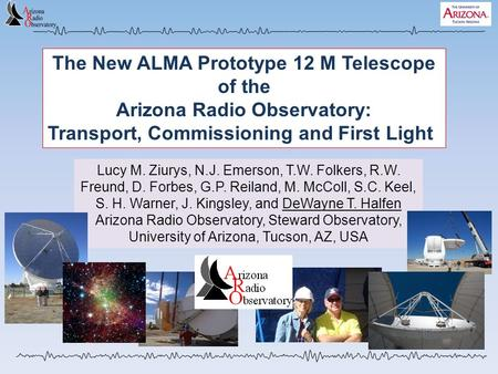 The New ALMA Prototype 12 M Telescope of the Arizona Radio Observatory: Transport, Commissioning and First Light Lucy M. Ziurys, N.J. Emerson, T.W. Folkers,