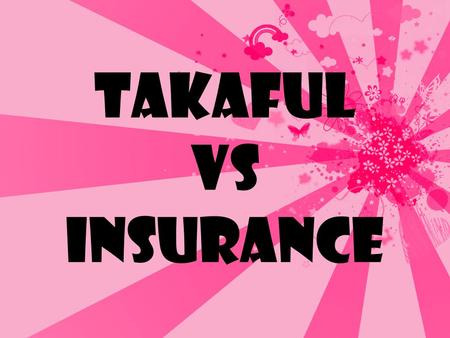 TAKAFUL VS INSURANCE. Financial system Banking Insurance Takaful ( Islamic ) Commercial Insurance (Conventional)