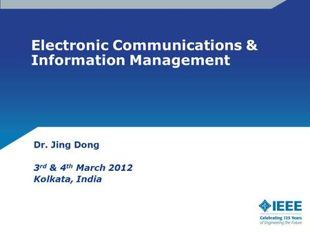 Electronic Communications & Information Management Dr. Jing Dong 3 rd & 4 th March 2012 Kolkata, India.