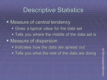 Descriptive Statistics  Measure of central tendency  Gives a typical value for the data set  Tells you where the middle of the data set is  Measure.