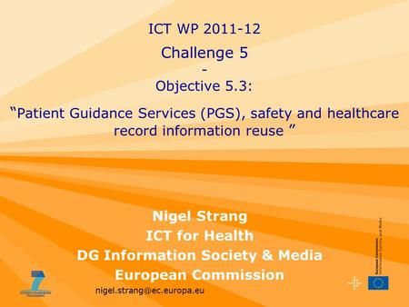 Nigel Strang ICT for Health DG Information Society & Media European Commission ICT WP 2011-12 Challenge 5 - Objective 5.3: ""