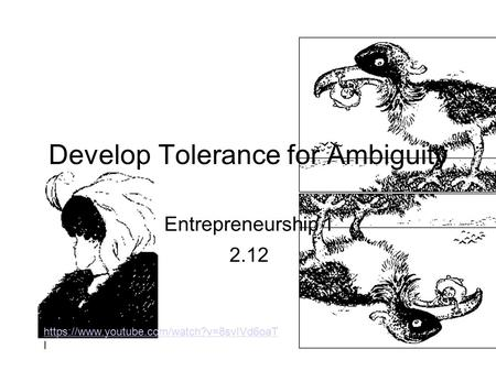 Develop Tolerance for Ambiguity Entrepreneurship 1 2.12 https://www.youtube.com/watch?v=8svIVd6oaT https://www.youtube.com/watch?v=8svIVd6oaT I.