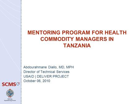 PEPFAR Implementing Partner MENTORING PROGRAM FOR HEALTH COMMODITY MANAGERS IN TANZANIA Abdourahmane Diallo, MD, MPH Director of Technical Services USAID.