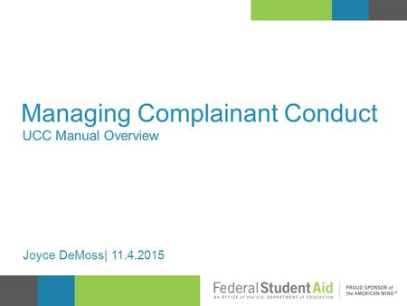 UCC Manual Overview Managing Complainant Conduct Joyce DeMoss| 11.4.2015.