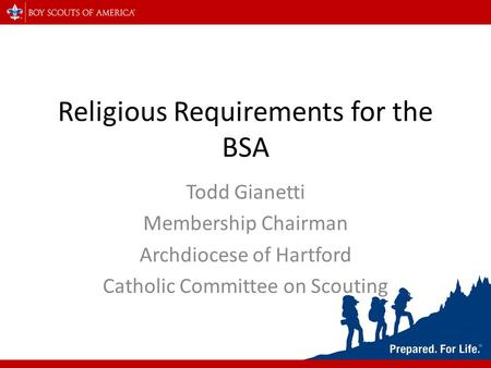 Religious Requirements for the BSA Todd Gianetti Membership Chairman Archdiocese of Hartford Catholic Committee on Scouting.