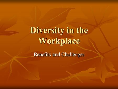 Diversity in the Workplace Benefits and Challenges.