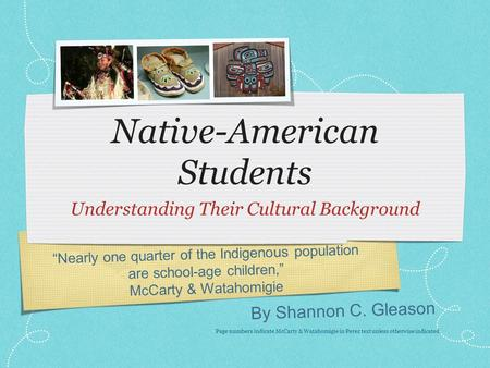 "By Shannon C. Gleason Native-American Students Understanding Their Cultural Background ""Nearly one quarter of the Indigenous population are school-age."