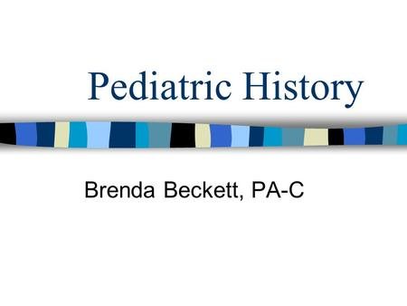 Pediatric History Brenda Beckett, PA-C. History Identifying Data –name/parent's name –date of birth/age –sex/race Source (parent and/or child) –Reliability.