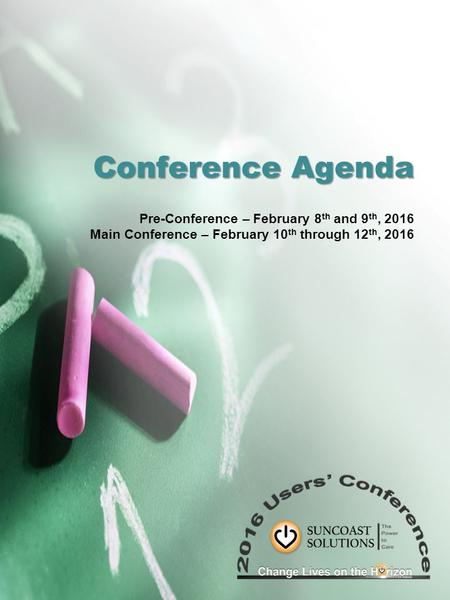 Conference Agenda Pre-Conference – February 8 th and 9 th, 2016 Main Conference – February 10 th through 12 th, 2016.