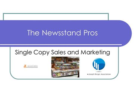 The Newsstand Pros Single Copy Sales and Marketing JK associates.