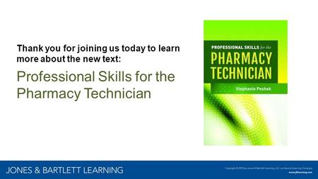 Thank you for joining us today to learn more about the new text: Professional Skills for the Pharmacy Technician.