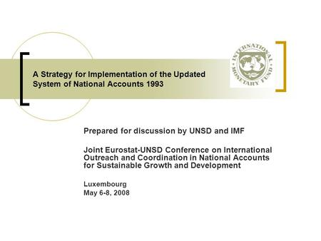 A Strategy for Implementation of the Updated System of National Accounts 1993 Prepared for discussion by UNSD and IMF Joint Eurostat-UNSD Conference on.