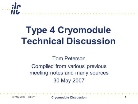 30 May 2007 DESY Cryomodule Discussion 1 Type 4 Cryomodule Technical Discussion Tom Peterson Compiled from various previous meeting notes and many sources.