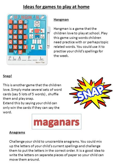 Hangman Hangman is a game that the children love to play at school. Play this game using words children need practice with or perhaps topic related words.