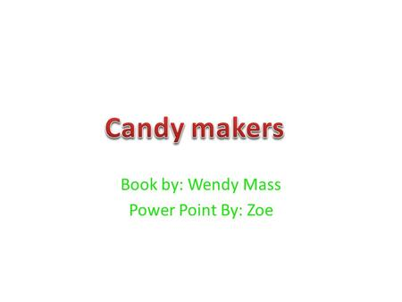 Book by: Wendy Mass Power Point By: Zoe. Quiz What were the four characters names? A.Mina, Lisa, Albert B.Zach, Hazel, Mia, Don C.Miles, Logan, Philip,