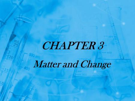 CHAPTER 3 Matter and Change Section 3.1 Properties of Matter Matter is anything that has mass and takes up space. Matter is everything around us. Matter.