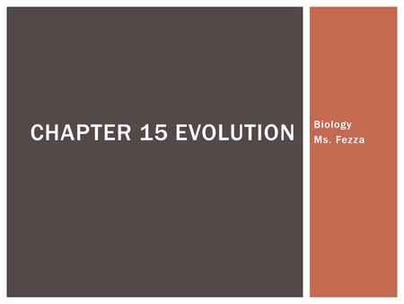 Biology Ms. Fezza CHAPTER 15 EVOLUTION.  Naturalist on the HMS Beagle  Traveled the world collecting rocks, fossils, and plants  5 years of observation.