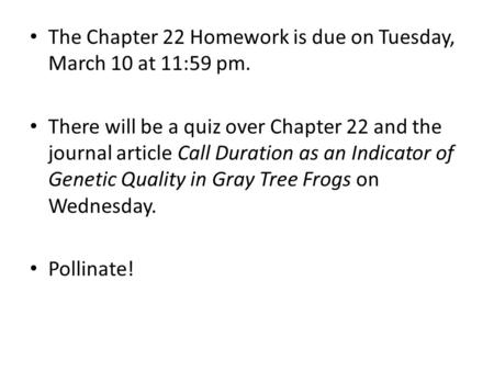 The Chapter 22 Homework is due on Tuesday, March 10 at 11:59 pm. There will be a quiz over Chapter 22 and the journal article Call Duration as an Indicator.