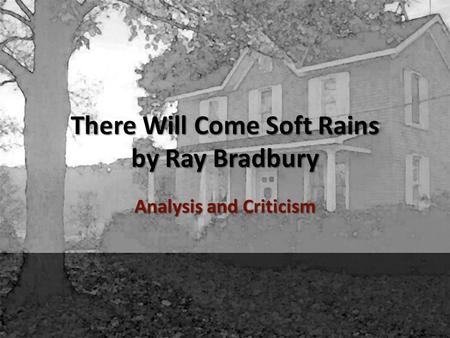 There Will Come Soft Rains by Ray Bradbury Analysis and Criticism.