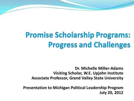 Dr. Michelle Miller-Adams Visiting Scholar, W.E. Upjohn Institute Associate Professor, Grand Valley State University Presentation to Michigan Political.