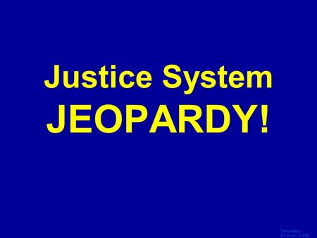 Template by Bill Arcuri, WCSD Click Once to Begin Justice System JEOPARDY!