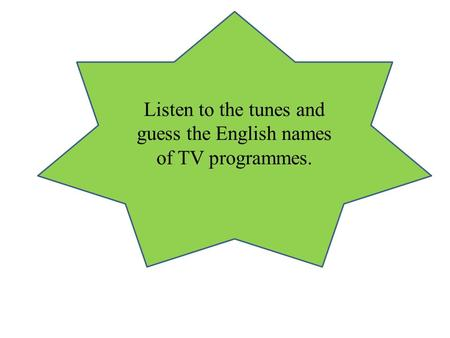 Listen to the tunes and guess the English names of TV programmes.