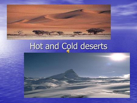 Hot and Cold deserts What is a hot desert like? A desert is a dry habitat that gets very little rain. A desert is a dry habitat that gets very little.