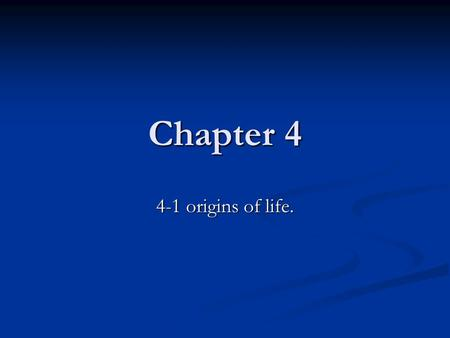 Chapter 4 4-1 origins of life.. Key Concepts Origins of life- Life started about 3.7 billion years ago. Origins of life- Life started about 3.7 billion.