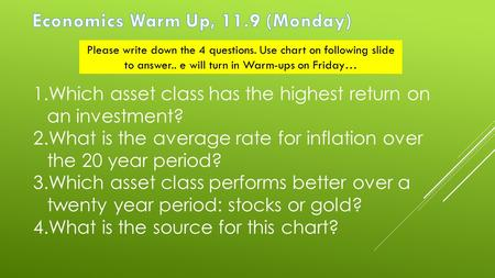 Please write down the 4 questions. Use chart on following slide to answer.. e will turn in Warm-ups on Friday… 1.Which asset class has the highest return.