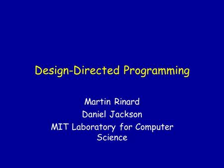 Design-Directed Programming Martin Rinard Daniel Jackson MIT Laboratory for Computer Science.