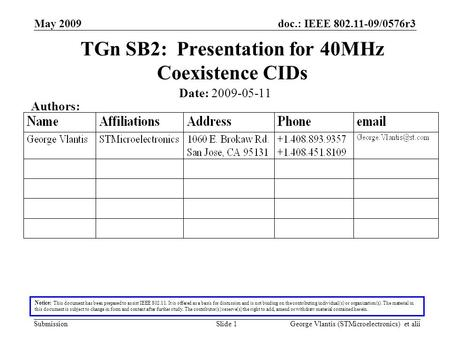 Doc.: IEEE 802.11-09/0576r3 Submission May 2009 George Vlantis (STMicroelectronics) et aliiSlide 1 TGn SB2: Presentation for 40MHz Coexistence CIDs Notice:
