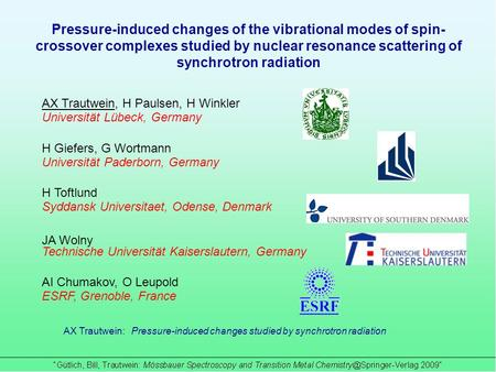 AX Trautwein: Pressure-induced changes studied by synchrotron radiation Pressure-induced changes of the vibrational modes of spin- crossover complexes.