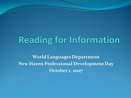 World Languages Department New Haven Professional Development Day October 1, 2007.