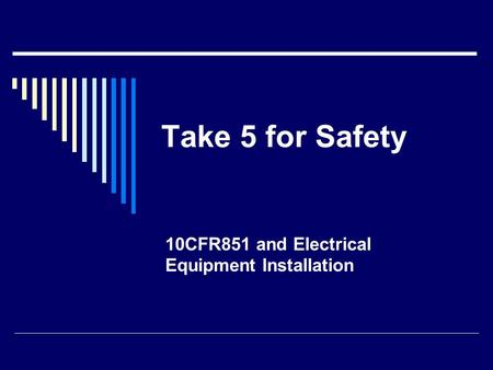 Take 5 for Safety 10CFR851 and Electrical Equipment Installation.