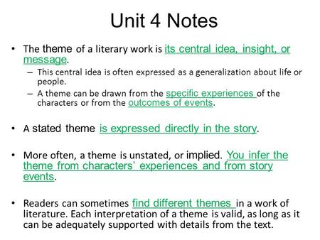Unit 4 Notes The theme of a literary work is its central idea, insight, or message. – This central idea is often expressed as a generalization about life.