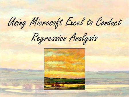 Using Microsoft Excel to Conduct Regression Analysis.